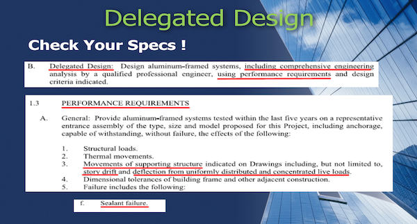 Delegated Design in Specs for Glazing Systems We've been asked to review several engineering company's calculation packages and found engineers stamping calculations that don't meet specifications and code requirements.